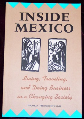 Inside Mexico: Living, Traveling, and Doing Business in a Changing Society, Heusinkveld, Paula