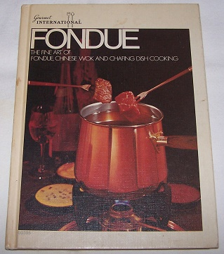 Fondue Cookbook: The Fine Art Of Fondue, Chinese Wok and Chafing Dish Cooking, Brent, Carol D.