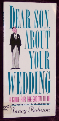 Dear Son About Your Wedding: A Guide for the Groom-To-Be, Robison, Nancy