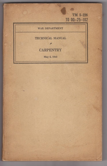 echnical Manual, Carpentry; TM 5-226, T0 00-25-102, War Department