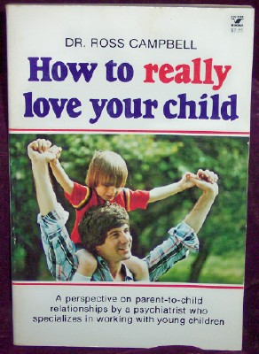 How To REALLY Love Your Child, Dr. Ross Campbell