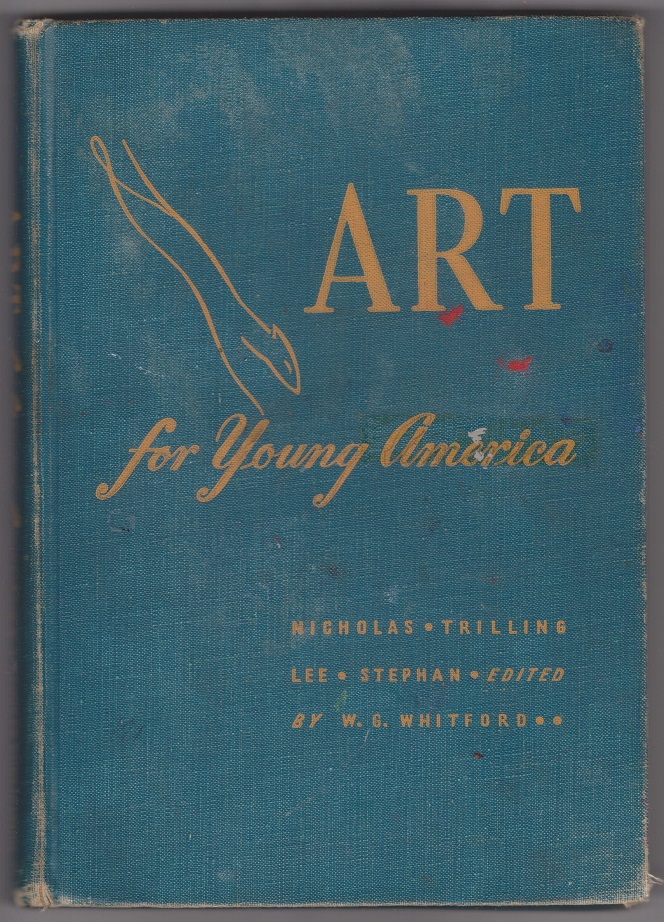 ART for Young America, Nicholas, Florence W., Trilling, Mabel B., Lee, Margaret, and Stephan, Elmer A.; Whitford William G. editor
