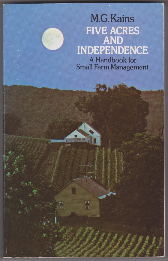 Five Acres and Independence, A Handbook for Small Farm Management, Kains, M. G.