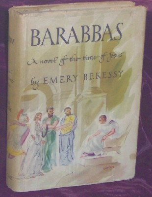 BARABBAS: A NOVEL OF THE TIME OF JESUS, Bekessy, Emery , with the collaboration of Andreas Hemberger