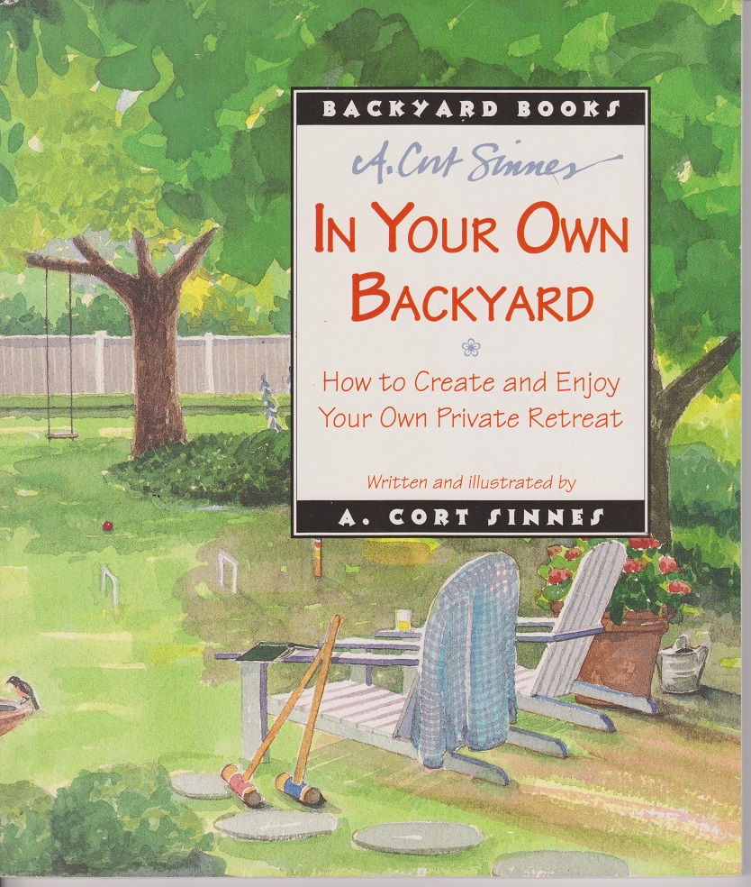 In Your Own Back Yard; How to Create and Enjoy Your Own Private Retreat, Sinnes, A. Cort