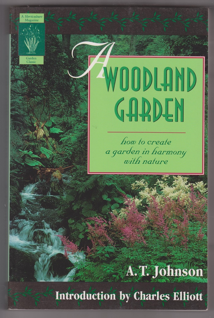 A Woodland Garden; how to create a garden in harmony with nature, Johnson, A.T.