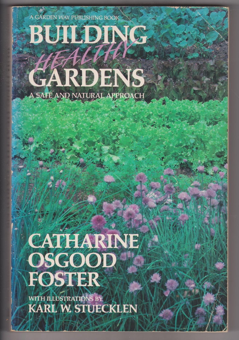 Building Healthy Gardens: A Safe and Natural Approach, Foster, Catharine Osgood