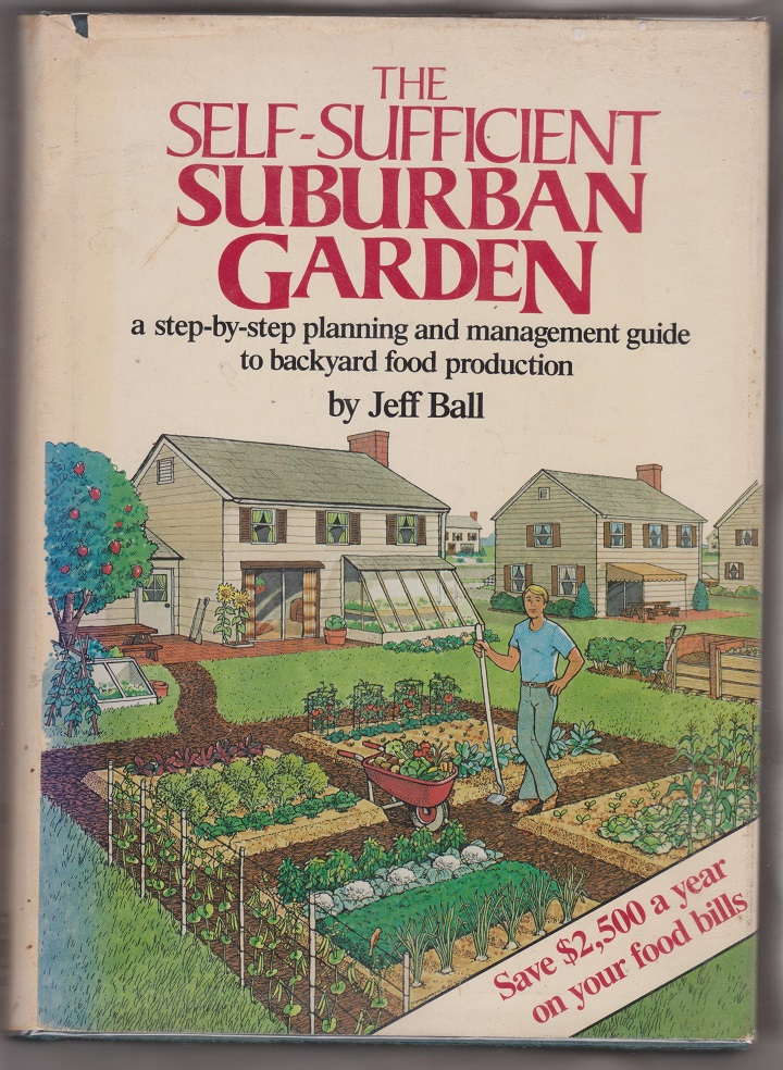 The Self-Sufficient Suburban Garden, Ball, Jeff