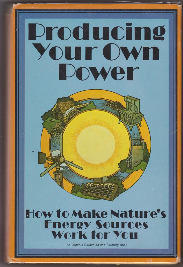 Producing Your Own Power, How to Make Nature's Energy Work for You, Stoner, Carol Hupping, ed.; Eccli, Eugene and Sandra Fulton, tech consultants