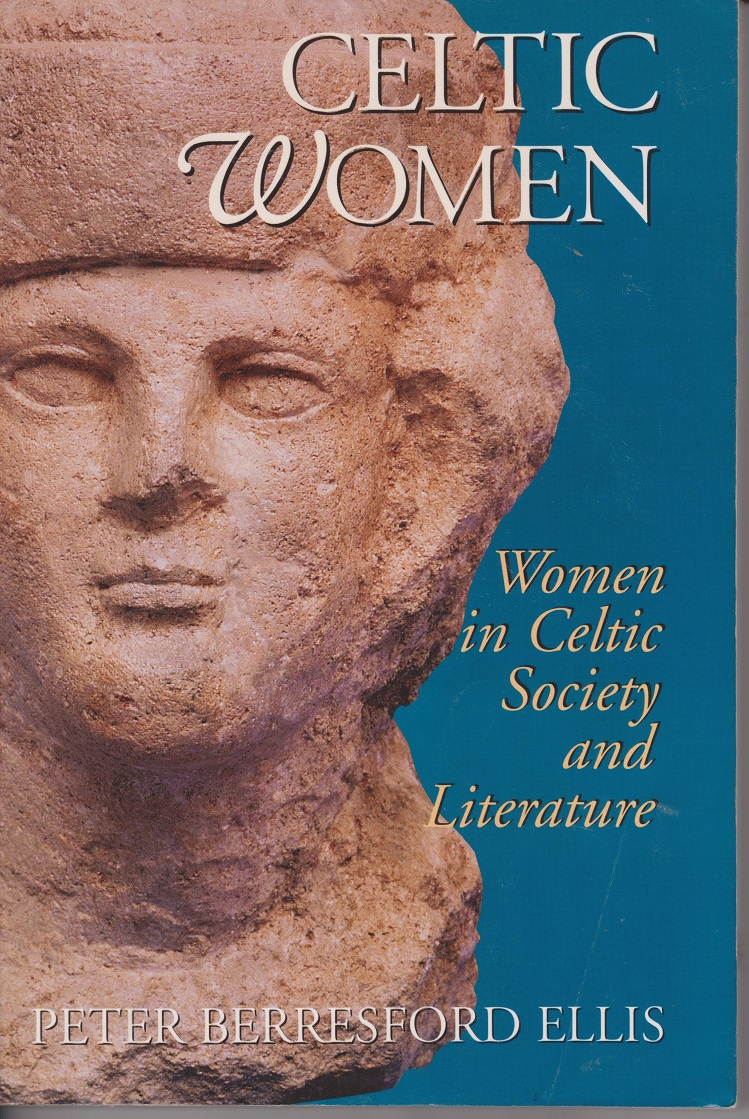Celtic Women; Women in Celtic Society and Literature, Ellis, Peter Berresford