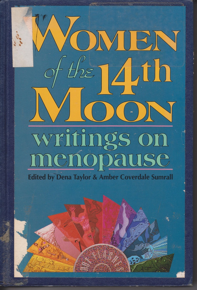 Women of the 14th Moon; writings on menopause, Edited by Taylor, Dena and Sumrall, Amber Coverdale