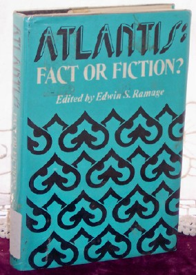 ATLANTIS; Fact or Fiction ?, Ramage, Edwin S. editor, Contributors: J. Rufus Fears, S Casey Fredericks, John V. Luce, Edwin S. Ramage, Dorothy B. Vitaliano, and Herbert E. Wright, Jr.