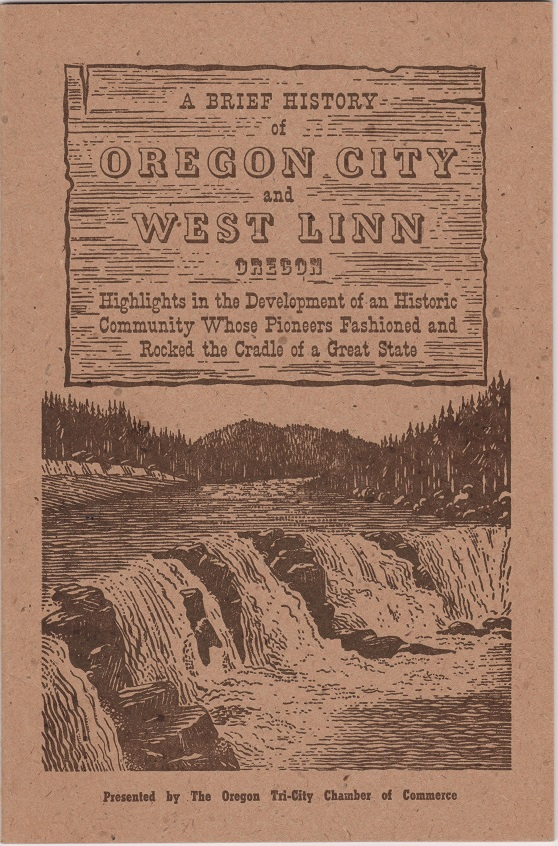 A Brief History of Oregon City and West Linn Oregon, Highlights in the Development of an Historic Community Whose Pioneers Fashioned and Rocked the Cradle of a Great State, Welsh, William D.
