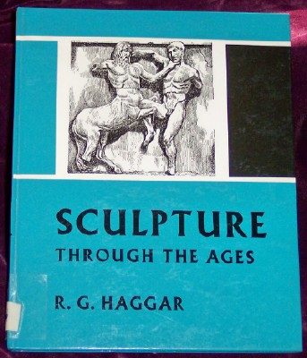SCULPTURE Through the Ages (Informative Reference Series, A Reference Library for Boys and Girls, Sculpture), Haggar, Reginald G.
