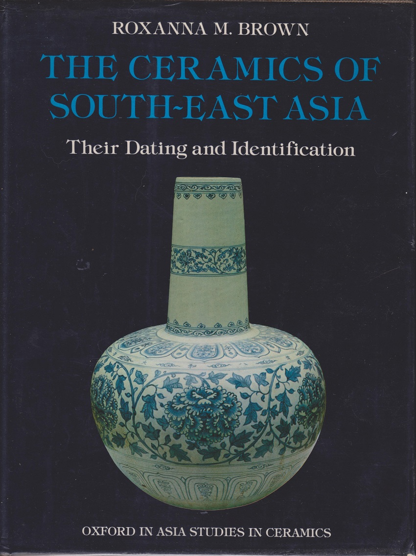 The Ceramics of South-East Asia, Their Dating and Identification, Brown, Roxanna M.