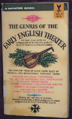 The Genius of The Early English Theater; The complete texts of Seven Great Plays of Midieval and Renaissance English Drama, and Essays, Editors: Barnet, Sylvan , berman, Morton, and Burto, William