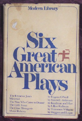 Six Great American Plays, Halline, Allan G., introduction : O'Neill, Anderson, Kaufman & Hart, Hellman, Williams, Heggen & Logan