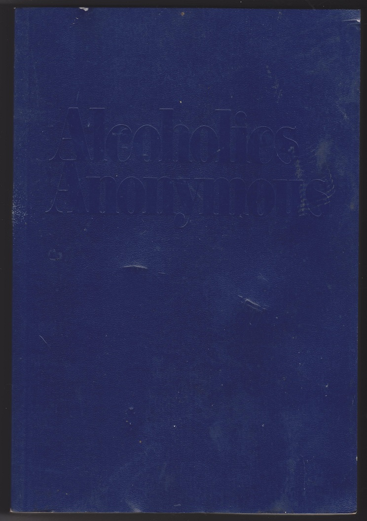 Alcoholics Anonymous; The Story of How Many Thousands of Men and Women Have Recovered from Alcoholism, Anonymous