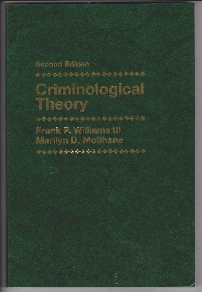 Criminological Theory, Second Edition, Williams, Frank P. III; Mcshane, Marilyn D.