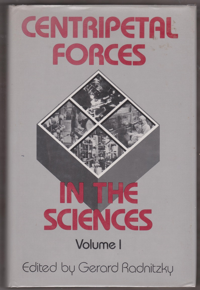 Centripetal Forces in the Sciences Volume 1, Radnitzky, Gerard, Editior