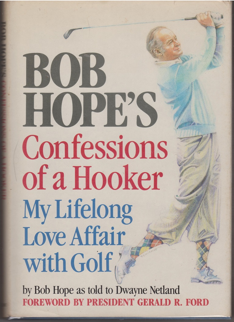 Bob Hope's Confessions of a Hooker, My Lifelong Love Affair with Golf, Hope, Bob, as told to Netland, Dwayne