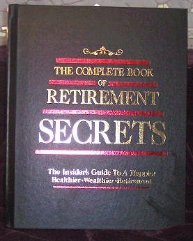 The Complete Book of Retirement Secrets, The Insider's Guide To A Happier, Healthier, Welthier Retirement, Boardroom Classics, reference book, thousands of contributors.